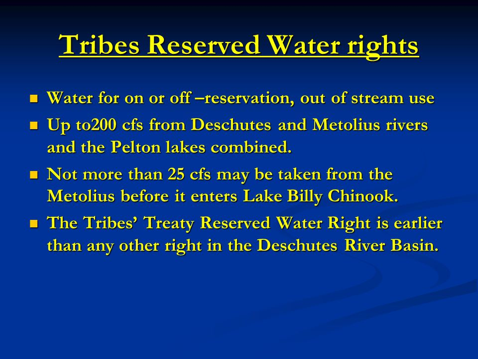 Tribes Reserved Water rights Water for on or off –reservation, out of stream use Water for on or off –reservation, out of stream use Up to200 cfs from