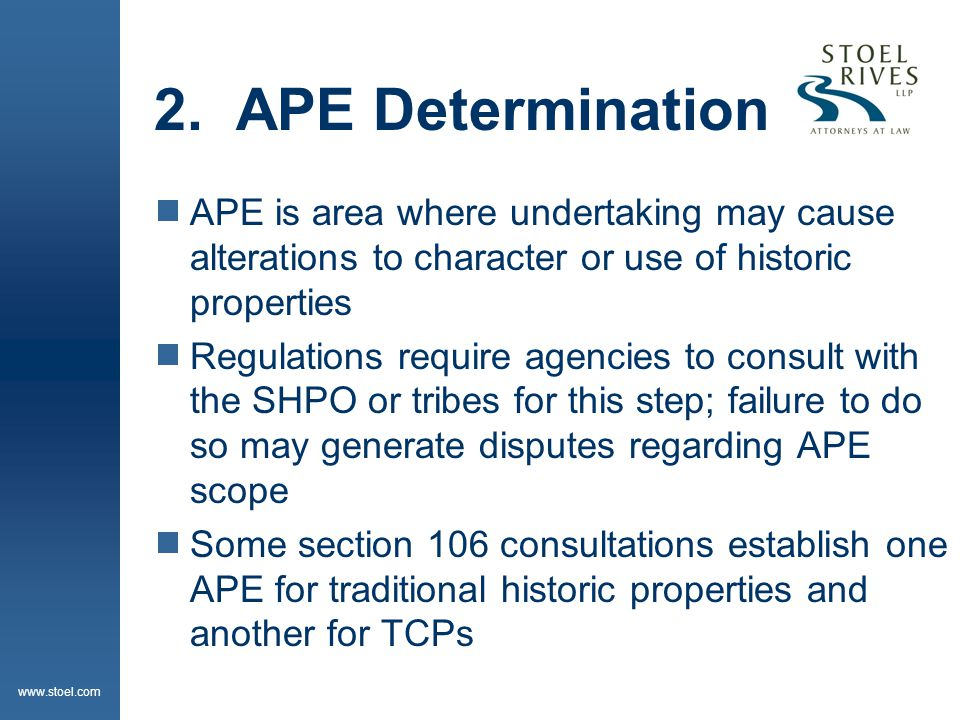 www.stoel.com 2. APE Determination  APE is area where undertaking may cause alterations to character or use of historic properties  Regulations requ