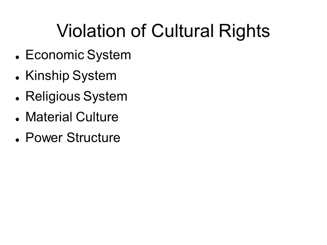 Violation of Cultural Rights Economic System Kinship System Religious System Material Culture Power Structure