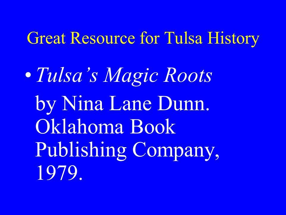 Great Resource for Tulsa History Tulsa's Magic Roots by Nina Lane Dunn.