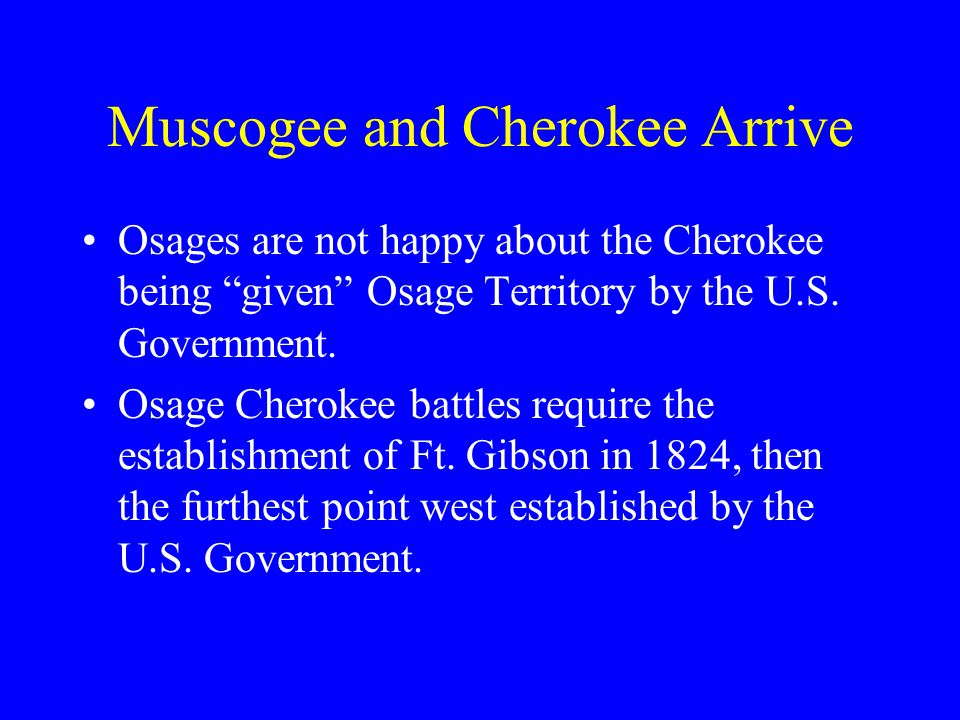 Muscogee and Cherokee Arrive Osages are not happy about the Cherokee being given Osage Territory by the U.S.