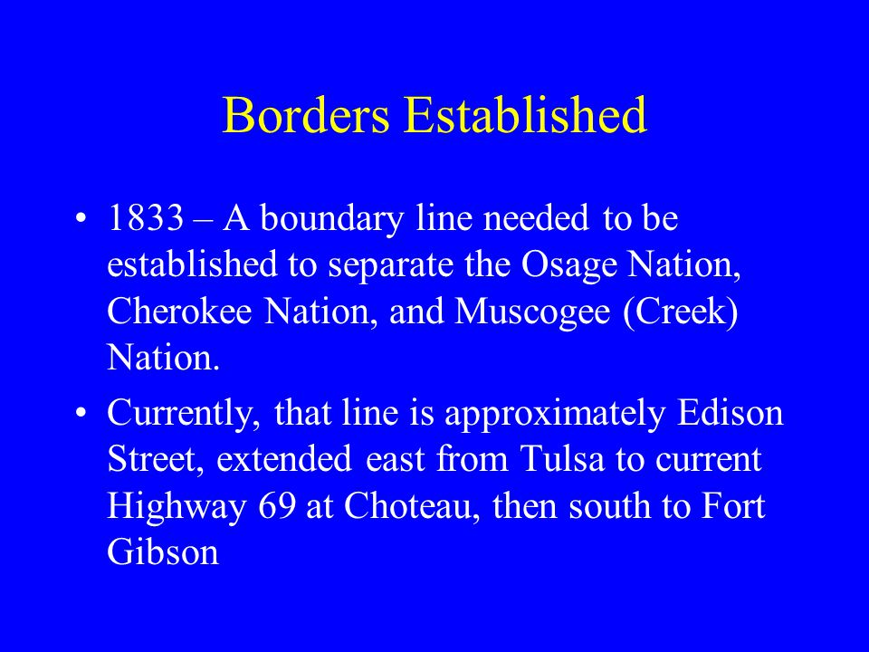 Borders Established 1833 – A boundary line needed to be established to separate the Osage Nation, Cherokee Nation, and Muscogee (Creek) Nation.