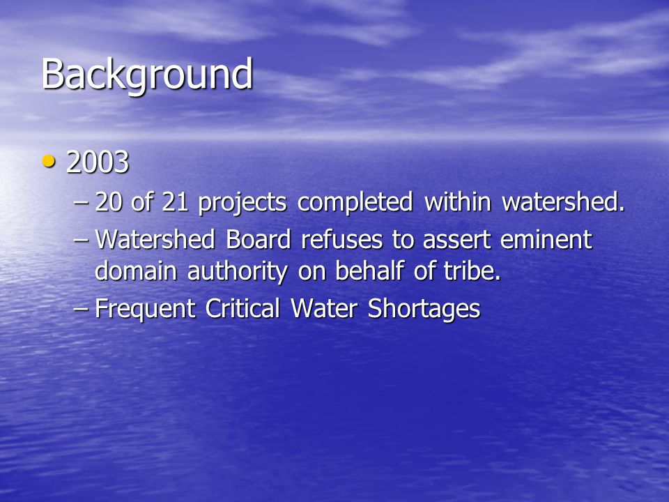 Background 2003 2003 –20 of 21 projects completed within watershed.