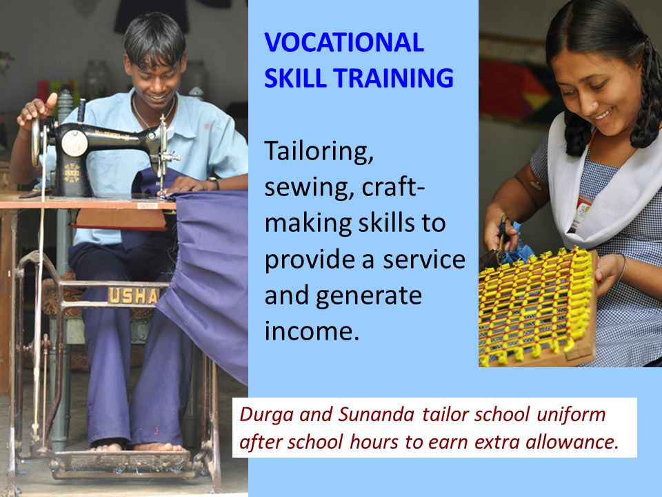 6/21/11 VOCATIONAL SKILL TRAINING Tailoring, sewing, craft- making skills to provide a service and generate income.