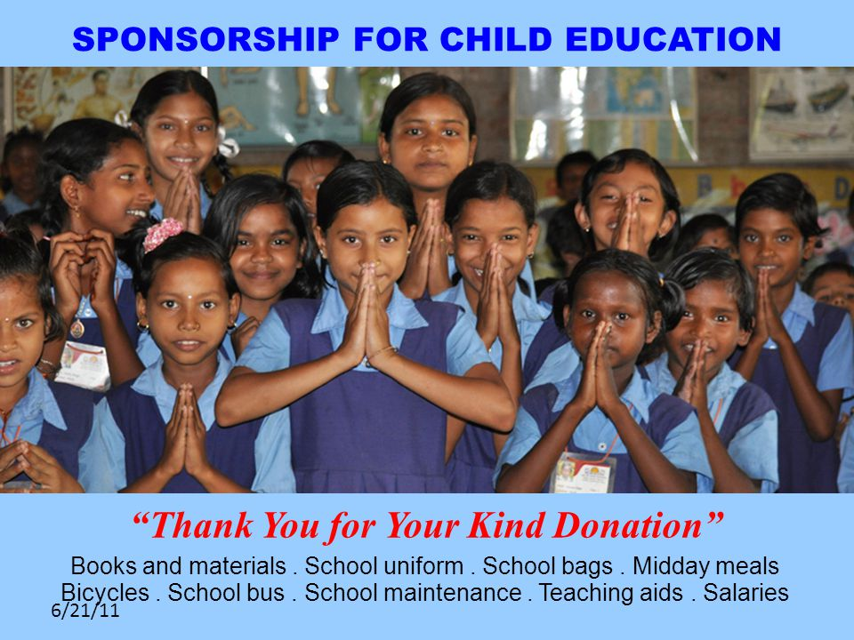 6/21/11 SPONSORSHIP FOR CHILD EDUCATION Thank You for Your Kind Donation Books and materials.