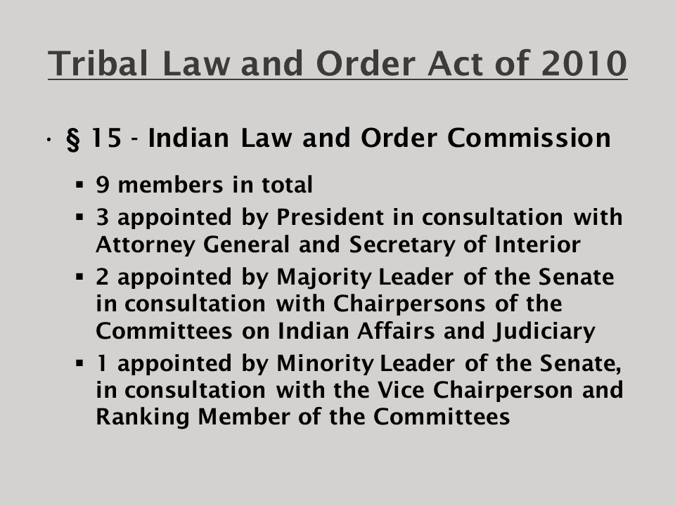Tribal Law and Order Act of 2010  TLOA makes permanent Office of Tribal Justice at DOJ, as policy advisor to Attorney General  Establishes a Native American Issues Coordinator for the Executive Office for United States Attorneys, to coordinate with the USA's that have authority to prosecute crimes in Indian country and to coordinate prosecutions of crimes of national significance in Indian country, as determined by the Attorney General