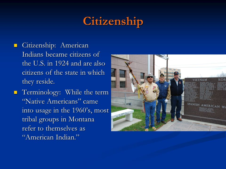 Citizenship Citizenship: American Indians became citizens of the U.S. in 1924 and are also citizens of the state in which they reside. Citizenship: Am