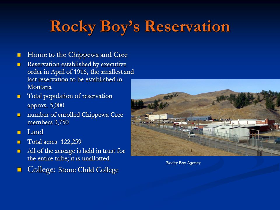 Rocky Boy's Reservation Home to the Chippewa and Cree Home to the Chippewa and Cree Reservation established by executive order in April of 1916, the s