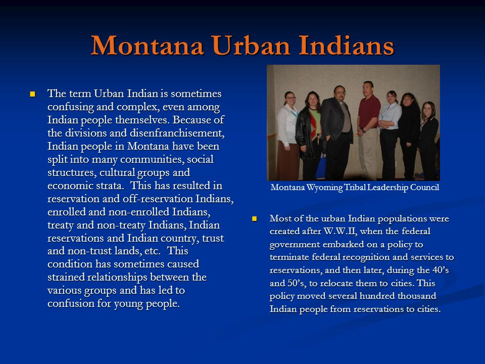 Montana Urban Indians The term Urban Indian is sometimes confusing and complex, even among Indian people themselves. Because of the divisions and dise