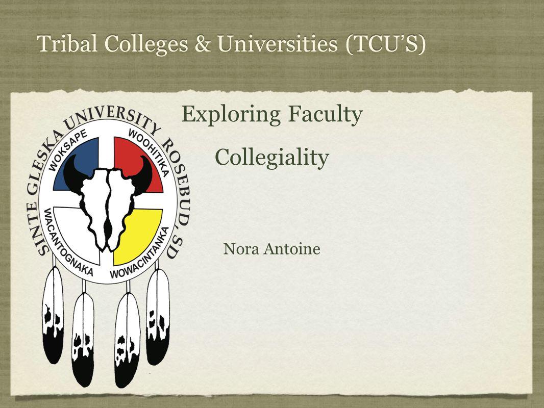 Tribal Colleges & Universities (TCU ' S) Exploring Faculty Collegiality Exploring Faculty Collegiality Nora Antoine
