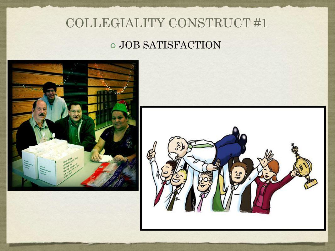 COLLEGIALITY CONSTRUCT #1 JOB SATISFACTION
