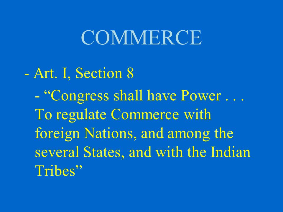 COMMERCE - Art. I, Section 8 - Congress shall have Power...