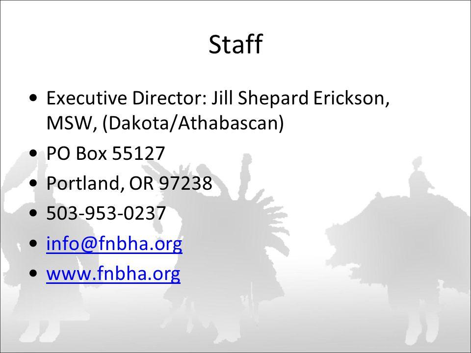 Staff Executive Director: Jill Shepard Erickson, MSW, (Dakota/Athabascan) PO Box 55127 Portland, OR 97238 503-953-0237 info@fnbha.org www.fnbha.org