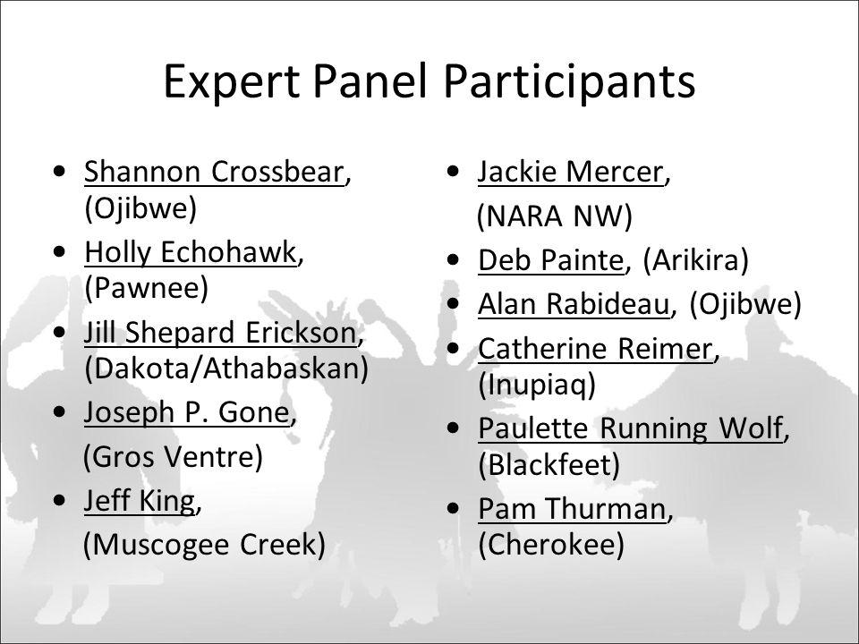 Expert Panel Participants Shannon Crossbear, (Ojibwe) Holly Echohawk, (Pawnee) Jill Shepard Erickson, (Dakota/Athabaskan) Joseph P.