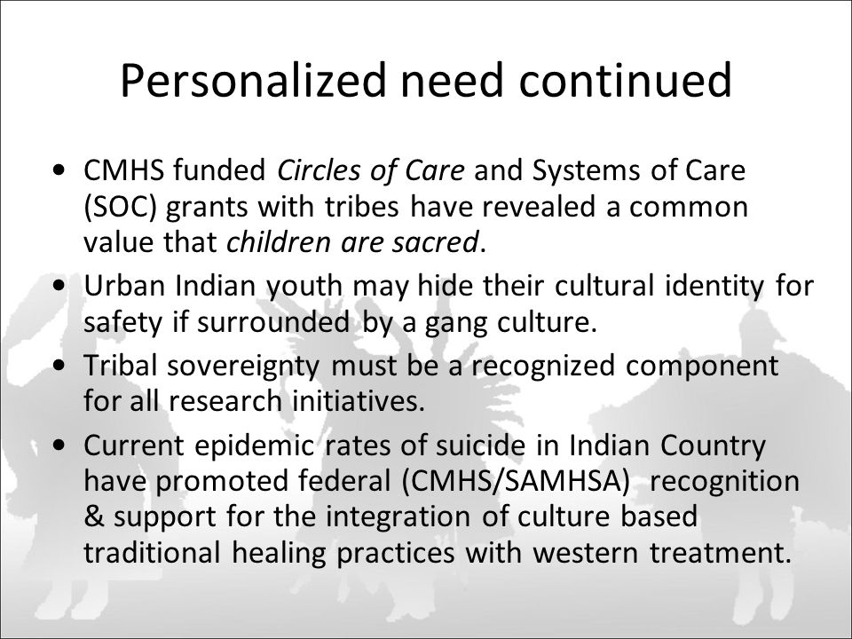 Personalized need continued CMHS funded Circles of Care and Systems of Care (SOC) grants with tribes have revealed a common value that children are sacred.