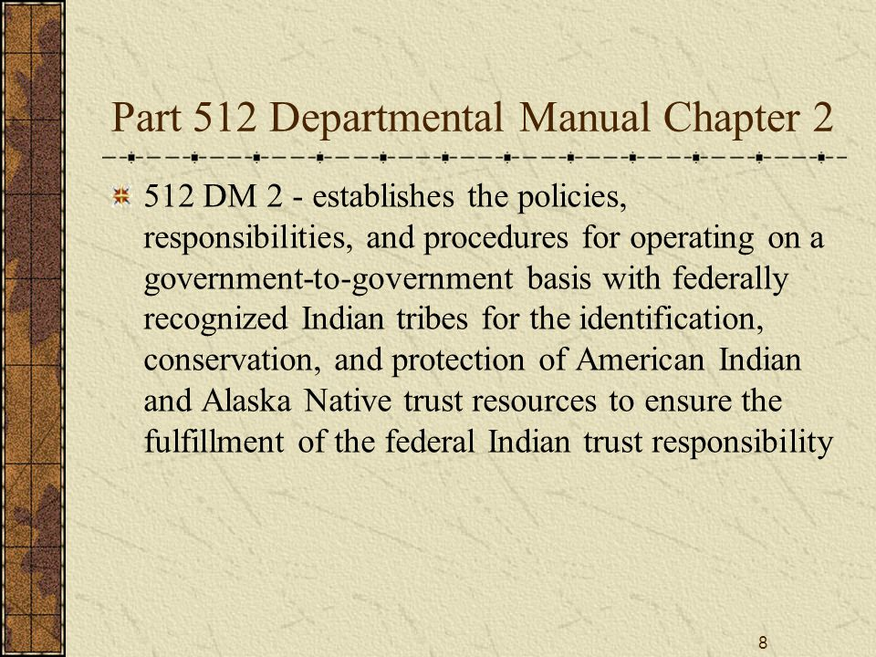 8 Part 512 Departmental Manual Chapter 2 512 DM 2 - establishes the policies, responsibilities, and procedures for operating on a government-to-govern