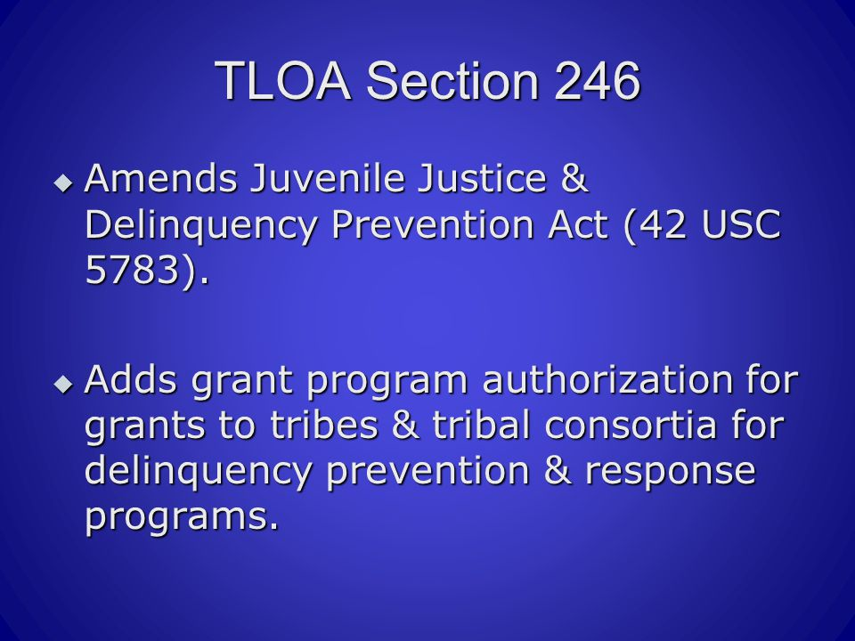 TLOA Section 246  Amends Juvenile Justice & Delinquency Prevention Act (42 USC 5783).