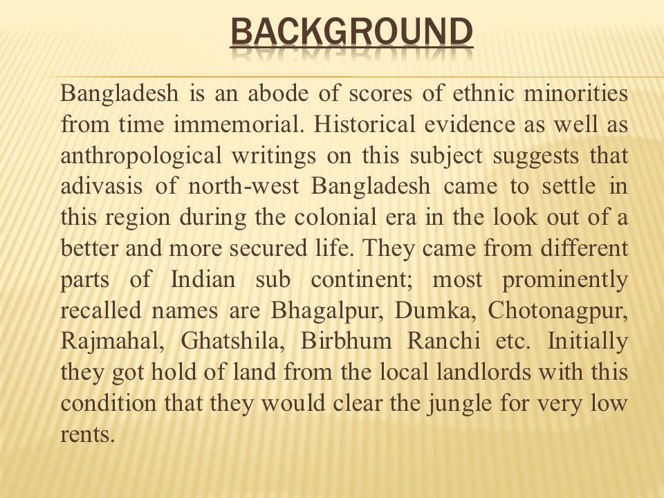 Bangladesh is an abode of scores of ethnic minorities from time immemorial.