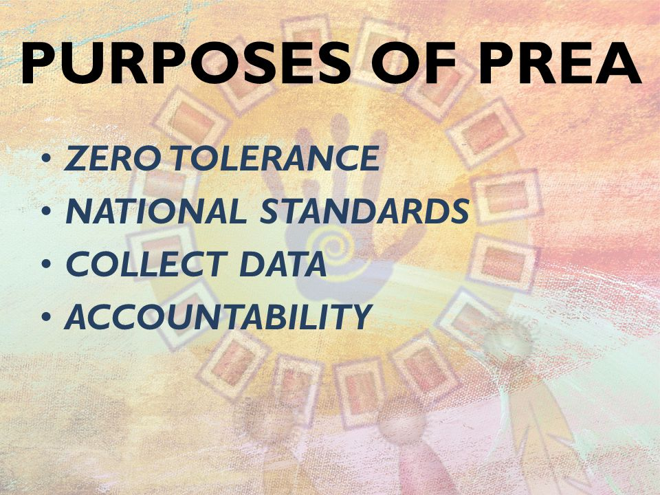 PURPOSES OF PREA ZERO TOLERANCE NATIONAL STANDARDS COLLECT DATA ACCOUNTABILITY