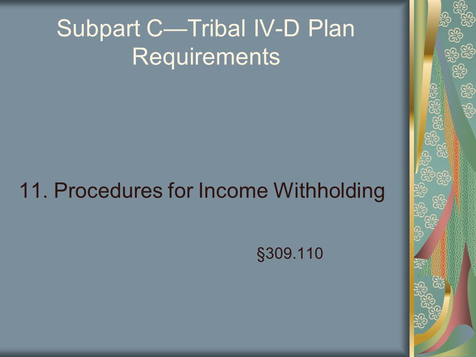 Subpart C—Tribal IV-D Plan Requirements 11. Procedures for Income Withholding §309.110