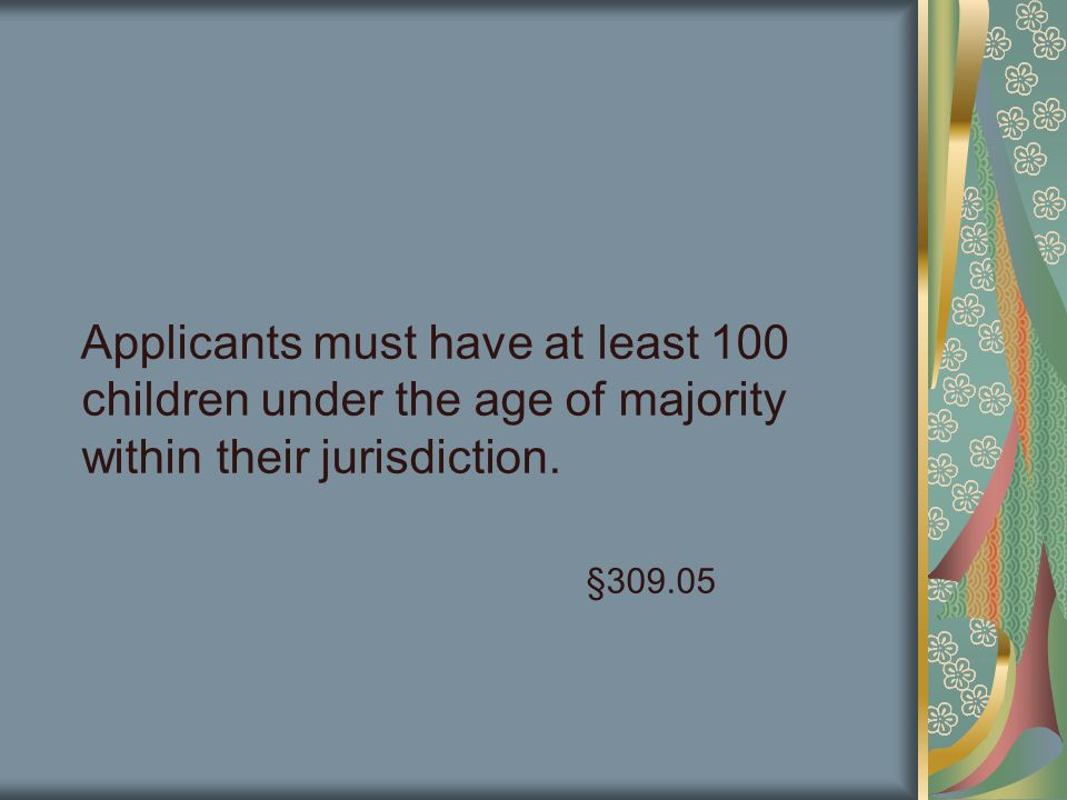 Applicants must have at least 100 children under the age of majority within their jurisdiction.