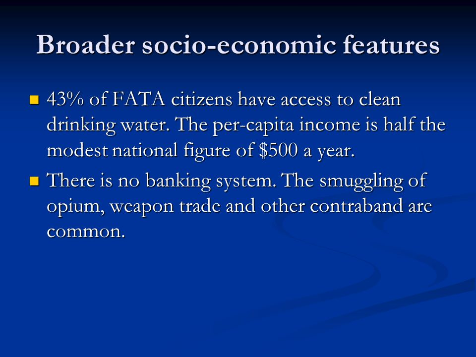 Broader socio-economic features 43% of FATA citizens have access to clean drinking water.