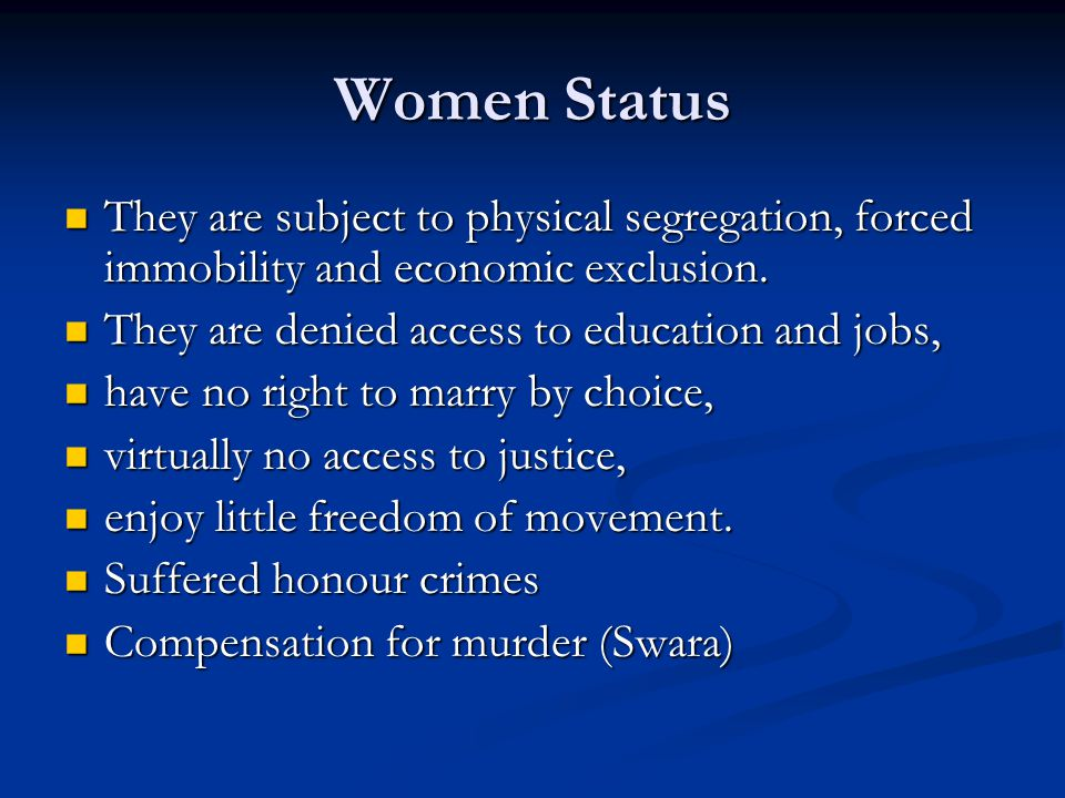 Women Status They are subject to physical segregation, forced immobility and economic exclusion.