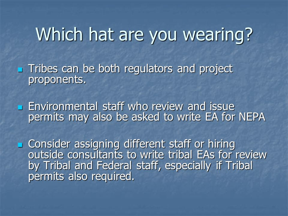 Which hat are you wearing. Tribes can be both regulators and project proponents.