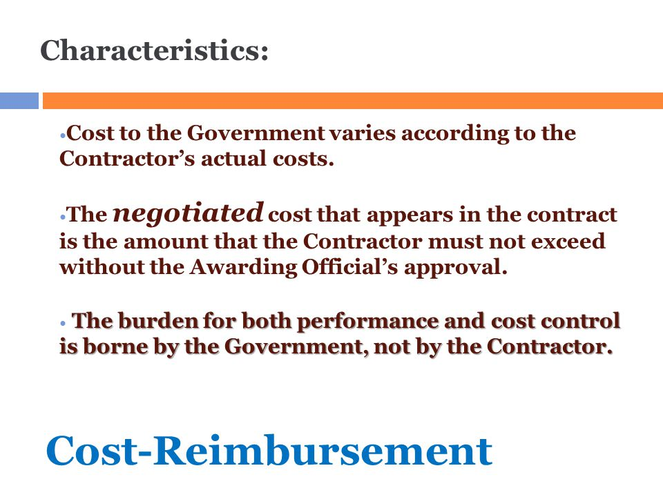 Cost-Reimbursement Characteristics: Cost to the Government varies according to the Contractor's actual costs. The negotiated cost that appears in the