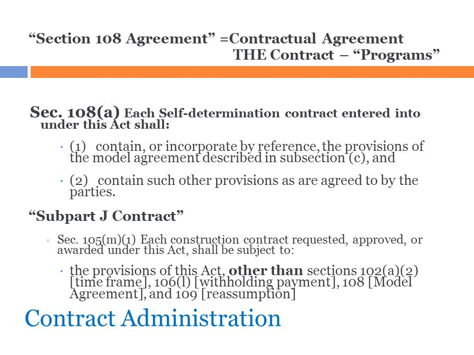 """Contract Administration """"Section 108 Agreement"""" =Contractual Agreement THE Contract – """"Programs"""" Sec. 108(a) Each Self ‑ determination contract entere"""