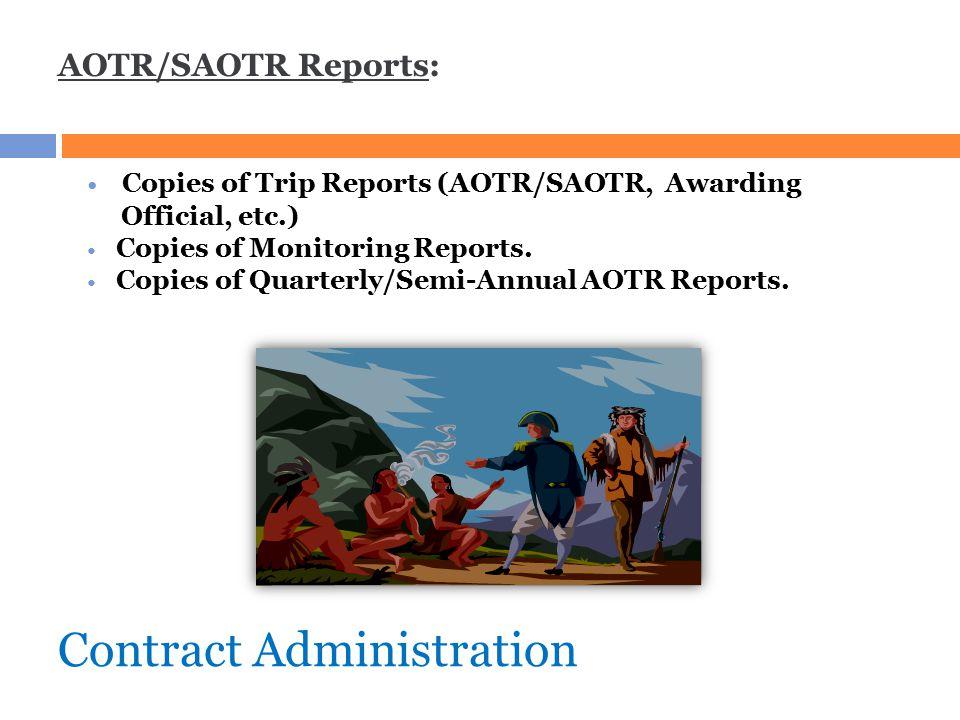 Contract Administration AOTR/SAOTR Reports: Copies of Trip Reports (AOTR/SAOTR, Awarding Official, etc.) Copies of Monitoring Reports. Copies of Quart