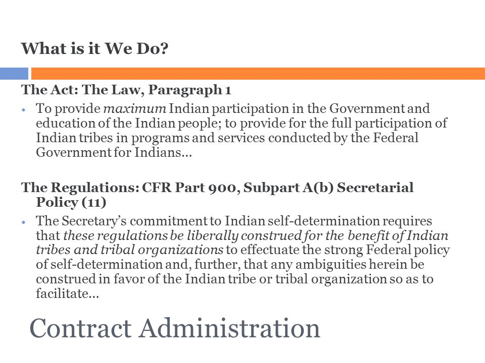 Contract Administration What is it We Do? The Act: The Law, Paragraph 1 To provide maximum Indian participation in the Government and education of the