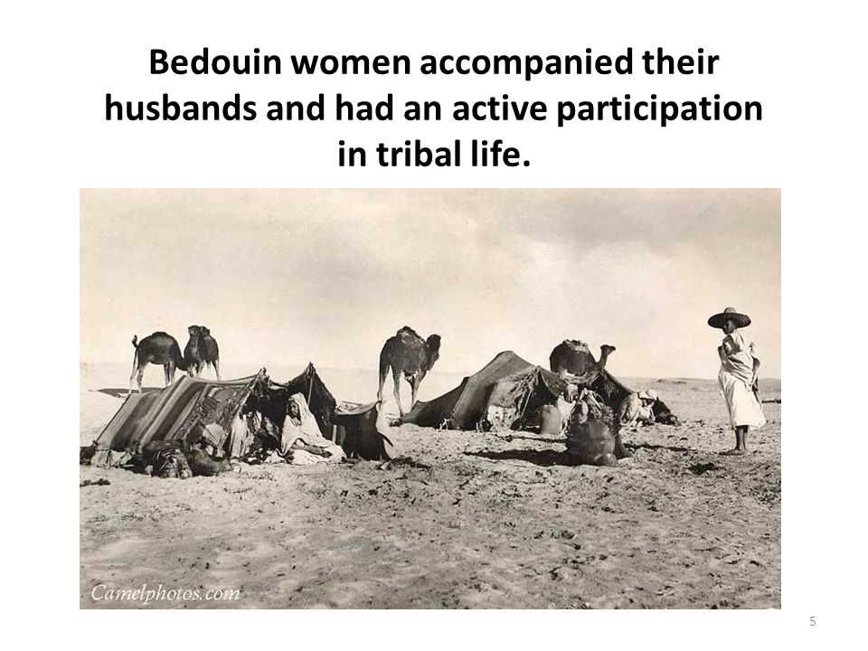 Bedouin women accompanied their husbands and had an active participation in tribal life. 5
