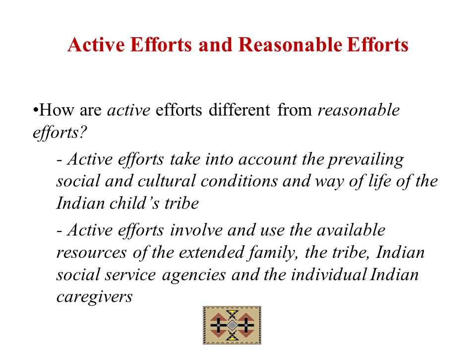 Active Efforts and Reasonable Efforts How are active efforts different from reasonable efforts.