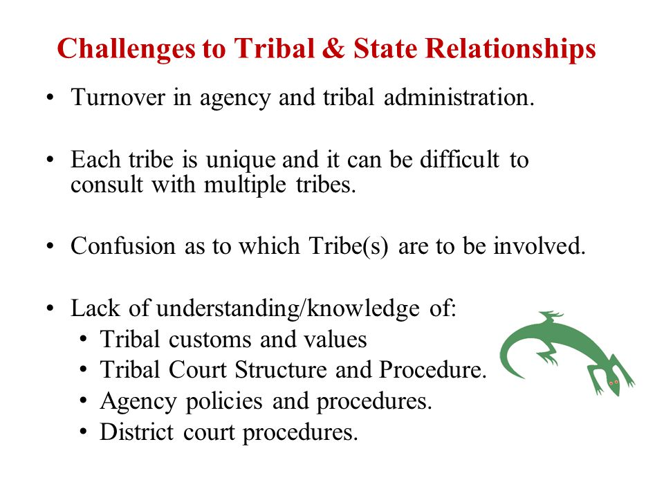 Challenges to Tribal & State Relationships Turnover in agency and tribal administration.