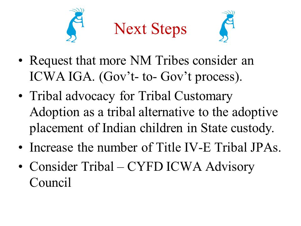 Next Steps Request that more NM Tribes consider an ICWA IGA.