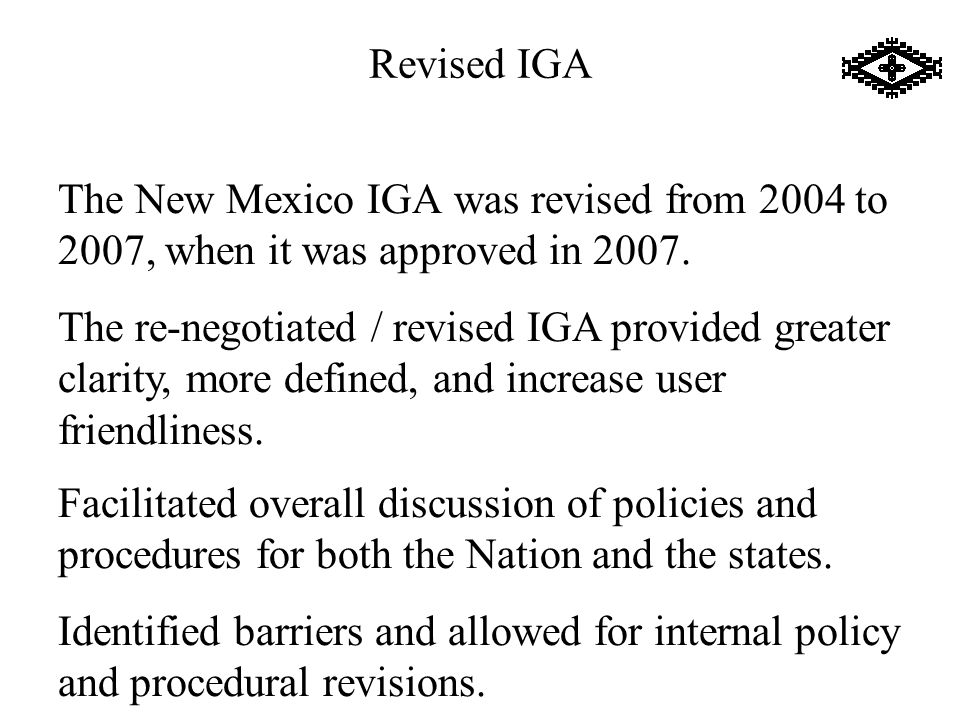 Revised IGA The New Mexico IGA was revised from 2004 to 2007, when it was approved in 2007.