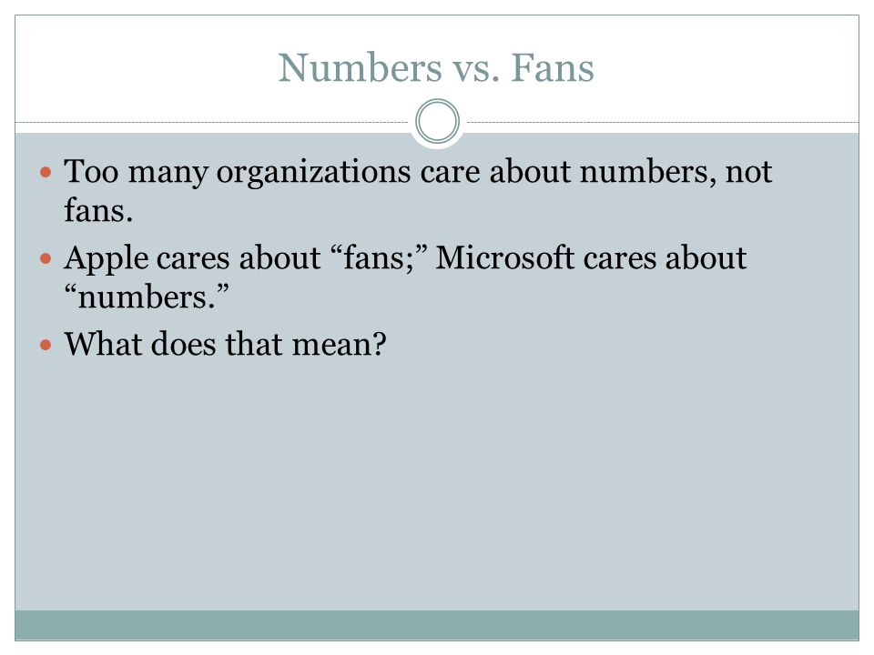 Numbers vs. Fans Too many organizations care about numbers, not fans.