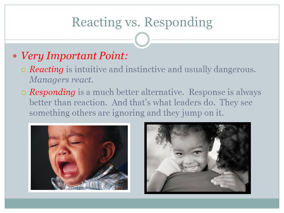 Reacting vs.