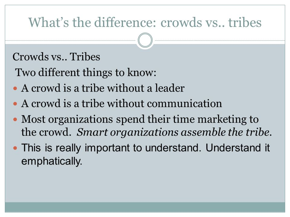What's the difference: crowds vs.. tribes Crowds vs..