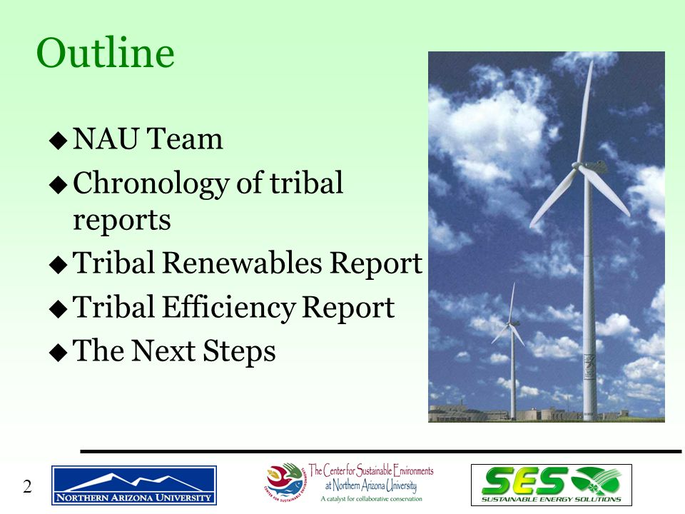 2 Outline u NAU Team u Chronology of tribal reports u Tribal Renewables Report u Tribal Efficiency Report u The Next Steps