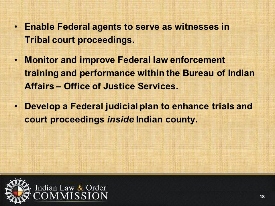 Enable Federal agents to serve as witnesses in Tribal court proceedings.