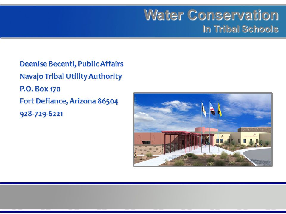 Water Conservation In Tribal Schools Deenise Becenti, Public Affairs Navajo Tribal Utility Authority P.O. Box 170 Fort Defiance, Arizona 86504 928-729