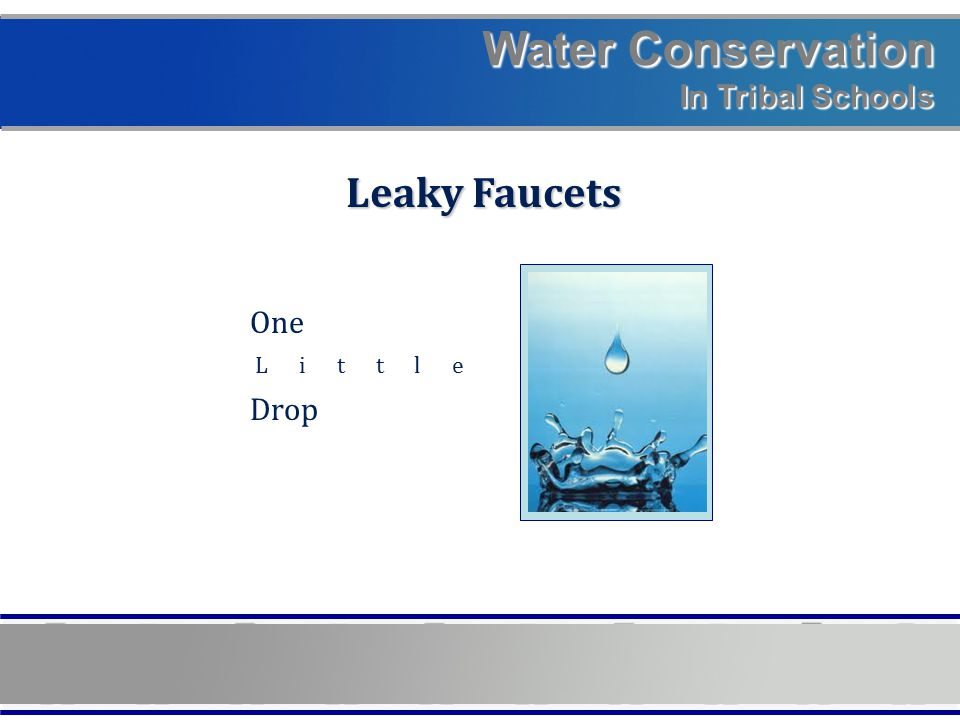 Water Conservation In Tribal Schools Leaky Faucets One Little Drop