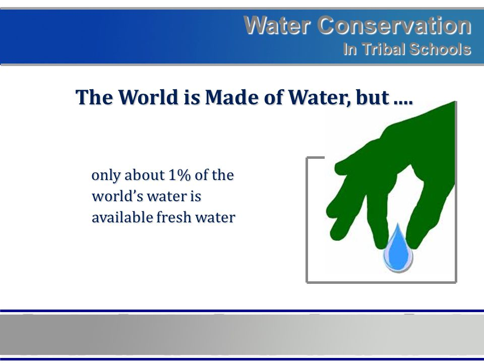 Water Conservation In Tribal Schools Conservationalists estimate that a family of four uses nearly 500 gallons of water per day at home.