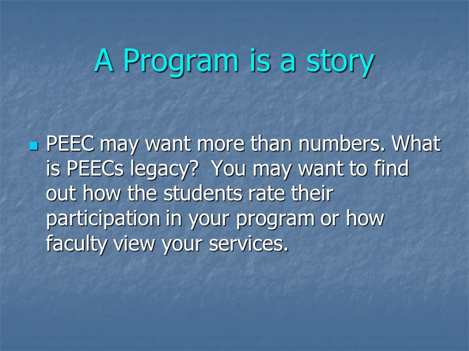 A Program is a story PEEC may want more than numbers.