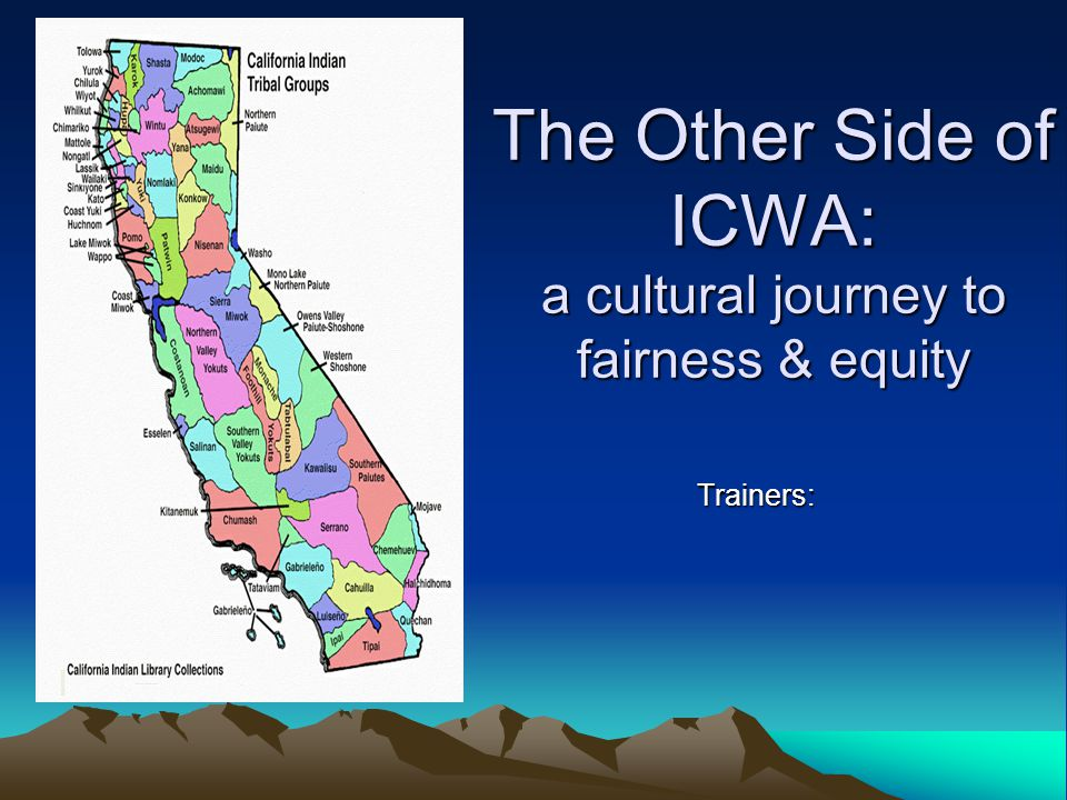 The Other Side of ICWA: a cultural journey to fairness & equity Trainers: