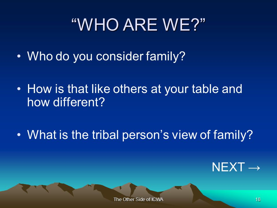 The Other Side of ICWA18 WHO ARE WE Who do you consider family.