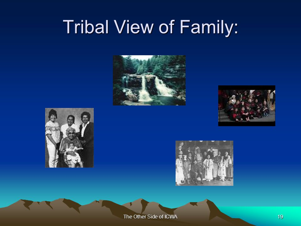 The Other Side of ICWA19 Tribal View of Family: