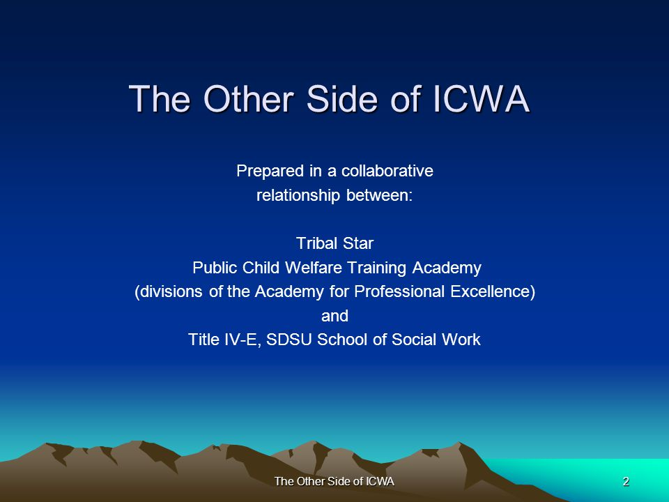 The Other Side of ICWA23 From Outsider to Insider Historical & Cumulative Trauma & Family Concepts & Values Culturally Sensitive Communication